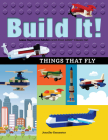Build It! Things That Fly: Make Supercool Models with Your Favorite Lego(r) Parts (Brick Books) Cover Image