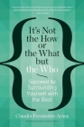 It's Not the How or the What But the Who: Succeed by Surrounding Yourself with the Best Cover Image