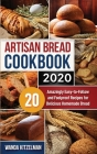 Artisan Bread Cookbook 2020: 20 Amazingly Easy-to-Follow and Foolproof Recipes for Delicious Homemade Bread Cover Image