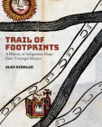 Trail of Footprints: A History of Indigenous Maps from Viceregal Mexico Cover Image