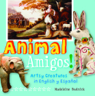 Animal Amigos!: Artsy Creatures in English Y Español (Artekids) Cover Image