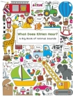What Does Kitten Hear?: A Big Book of Animal Sounds (Lotje Everywhere) Cover Image