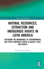 Natural Resources, Extraction and Indigenous Rights in Latin America: Exploring the Boundaries of Environmental and State-Corporate Crime in Bolivia, (Crimes of the Powerful) Cover Image