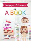 Body Part Lessons in a Book: Human Anatomy Activities for Kids Pre-K - 1 Cover Image