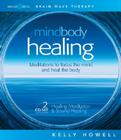 Mind Body Healing: Meditations to Focus the Mind and Heal the Body: Healing Meditation & Sound Healing Cover Image