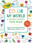 Crayola's Color My World: A Guided Journal for Kids: Express Your Emotions Using All the Colors of the Rainbow Cover Image