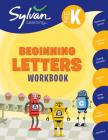 Pre-K Beginning Letters Workbook: Uppercase Letters, Lowercase Letters, Tracing Activities, Alphabet Art, Letter Sounds, More; Activities, Exercises & Tips to Help Catch Up, Keep Up & Get Ahead (Sylvan Language Arts Workbooks) Cover Image