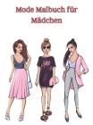 Mode Malbuch für Mädchen: Malbuch mit Beauty-Mode und Fresh-Style-Motiven/ Malbuch für Mädchen jeden Alters/ Gorgeous Fashion Designs Cover Image