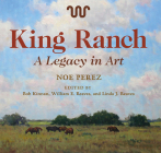 King Ranch: A Legacy in Art (Joe and Betty Moore Texas Art Series #24) Cover Image