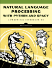 Natural Language Processing with Python and spaCy: A Practical Introduction Cover Image