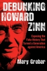 Debunking Howard Zinn: Exposing the Fake History That Turned a Generation against America Cover Image