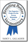 Breeding Better Vermonters: The Eugenics Project in the Green Mountain State Cover Image