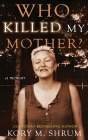 Who Killed My Mother: a memoir Cover Image