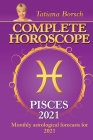 Complete Horoscope PISCES 2021: Monthly Astrological Forecasts for 2021 Cover Image