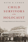 Child Survivors of the Holocaust: The Youngest Remnant and the American Experience Cover Image