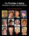 The Privilege of Aging: Portraits of Twelve Jewish Women Cover Image