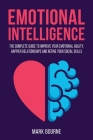 Emotional Intelligence: The Complete Guide to Improve your Emotional Agility, Happier Relationships and Refine your Social Skills Cover Image