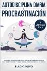 Autodisciplina diaria y procrastinación 2 libros en 1: Olvídate de pensamientos apáticos, elimina la flojera, rompe con el ciclo de distracciones y ha Cover Image