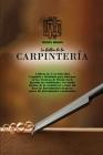 La Biblia de la Carpintería: 4 libros en 1: La Guía Más Completa y Detallada para Iniciarse en las Técnicas de Diseño Fácil. Aprenda las habilidade Cover Image