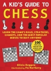 Kid's Guide to Chess: Learn the Game's Rules, Strategies, Gambits, and the Most Popular Moves to Beat Anyone!—100 Tips and Tricks for Kings and Queens! Cover Image