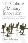 The Culture of Military Innovation: The Impact of Cultural Factors on the Revolution in Military Affairs in Russia, the US, and Israel Cover Image