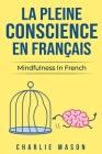 La Pleine Conscience En Français/ Mindfulness In French: Les 10 meilleurs conseils pour surmonter les obsessions et les compulsions en utilisant la pl Cover Image