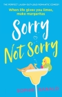 Sorry Not Sorry: The perfect laugh out loud romantic comedy Cover Image