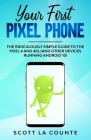 Your First Pixel Phone: The Ridiculously Simple Guide to the Pixel 4 and 4XL (and Other Devices Running Android 10) Cover Image