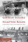 German Sailors in Hampton Roads: A World War I Story at the Norfolk Navy Yard Cover Image