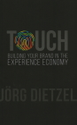 Touch: Building Your Brand in the Experience Economy Cover Image