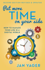 Put More Time on Your Side: How to Manage Your Life in a Digital World (Second Edition, Revised and Updated) Cover Image