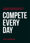 Compete Every Day: The Not-So-Secret Secret to Winning Your Work and Life Cover Image