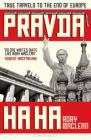 Pravda Ha Ha: True Travels to the End of Europe Cover Image