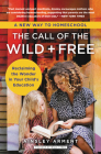 The Call of the Wild and Free: Reclaiming the Wonder in Your Child's Education, A New Way to Homeschool Cover Image