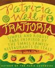 Patricia Wells' Trattoria: Simple and Robust Fare Inspired by the Small Family Restaurants of Italy Cover Image
