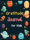 Gratitude Journal for Kids: Children Happiness Notebook to Practice Gratitude and Mindfulness, Journal for Kids, Daily Gratitude Journal Cover Image