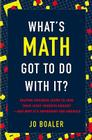 What's Math Got to Do with It?: Helping Children Learn to Love Their Least Favorite Subject--and Why It's Important for America Cover Image