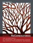Recombinatorics: The Algorithmics of Ancestral Recombination Graphs and Explicit Phylogenetic Networks Cover Image