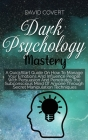 Dark Psychology Mastery: A QuickStart Guide On How To Manage Your Emotions And Influence People With Persuasion And Penetrates The Subconscious Cover Image