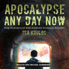 Apocalypse Any Day Now: Deep Underground with America's Doomsday Preppers Cover Image