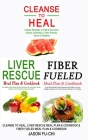 Cleanse to Heal, Liver Rescue Meal Plan & Cook Book & Fiber Fueled Meal Plan & Cookbook Cover Image