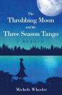 The Throbbing Moon and the Three Season Tango: A Memoir Cover Image