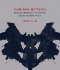 Think Tank Aesthetics: Midcentury Modernism, the Cold War, and the Neoliberal Present Cover Image