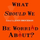 What Should We Be Worried About?: Real Scenarios That Keep Scientists Up at Night Cover Image