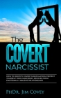 The Covert Narcissist: How to Identify Covert Manipulation, Protect Yourself from Narcissist, and Recover from Emotionally Abusive Relationsh Cover Image