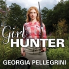 Girl Hunter Lib/E: Revolutionizing the Way We Eat, One Hunt at a Time Cover Image