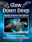 Glow Down Deep: Amazing Creatures That Light Up Cover Image