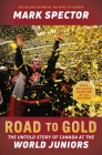 Road to Gold: The Untold Story of Canada at the World Juniors Cover Image