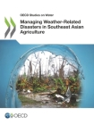 OECD Studies on Water Managing Weather-Related Disasters in Southeast Asian Agriculture Cover Image