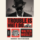 Trouble Is What I Do Lib/E Cover Image